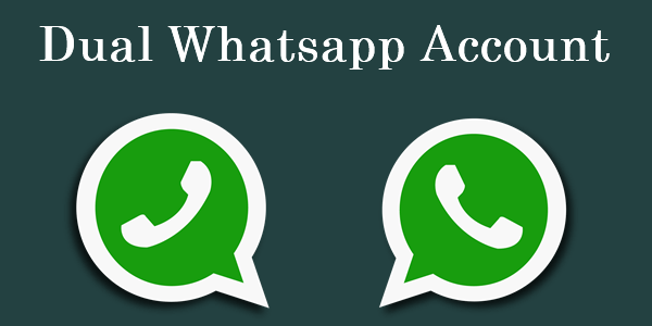 How To Use Dual Whatsapp Account On Android