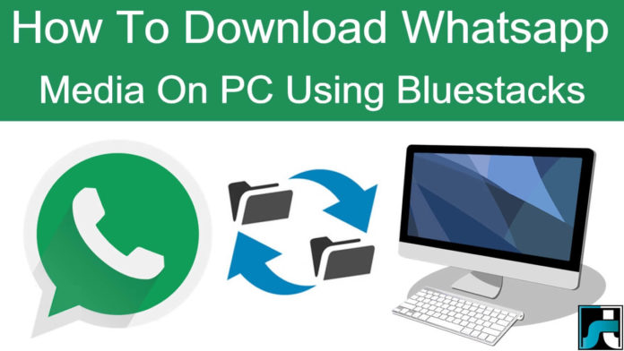 How to download whatsapp images videos on pc using bluestacks