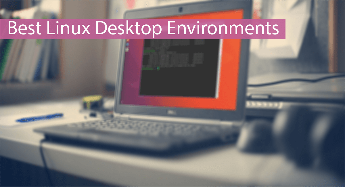 Top 10 Best Linux Desktop Environments - 2020 | Safe Tricks