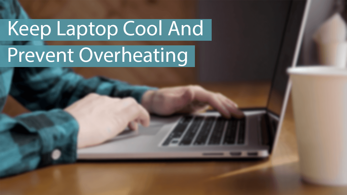 How To Keep Laptop Cool and Prevent Overheating (10+ Tips)   Safe Tricks