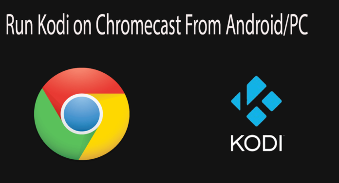 Run Kodi on Chromecast from Android/PC